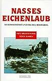 Nasses Eichenlaub: Als Kommandant und Fdu im U-Boot-Krieg - Fritz Brustat-Naval