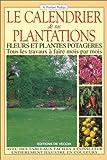 Le calendrier de vos plantations. Fleurs et plantes potagers
