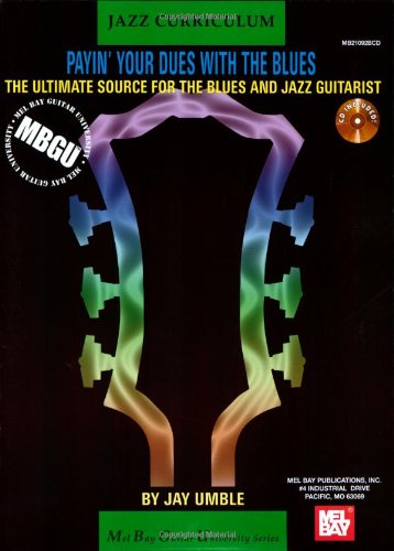 Payin' Your Dues with the Blues: The Ultimate Source for the Blues and Jazz Guitarist (MBGU: Jazz Curriculum)