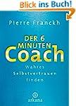 Der 6-Minuten-Coach: Wahres Selbstver...