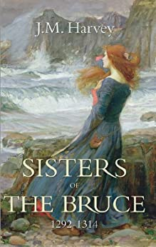 Sisters of the Bruce 1292-1314 by [Harvey, J.M.]