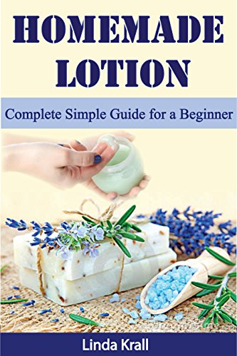 Homemade Lotion: Homemade Lotion Complete Simple Guide for a Beginner (Body Butter,Lotion Bars,Body Creams Book 1) (English Edition)