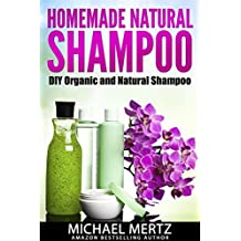 HOMEMADE NATURAL SHAMPOO: DIY Organic and Natural Shampoo (DIY shampoo, natural shampoo, hair loss, hair treatment) (English Edition)