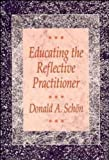 Educating the Reflective Practitioner: Toward a New Design for Teaching and Learning in the Professions (Jossey Bass Higher Education Series)