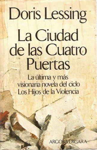 """LA CIUDAD DE LAS CUATRO PUERTAS La última y más visionaria novela del ciclo """"Los Hijos de la Violencia"""""""