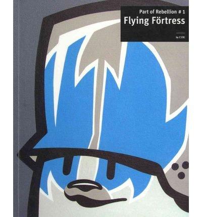 Flying Fortress: Part of Art of Rebellion v. 1 (Part of Rebellion) (Paperback) - Common