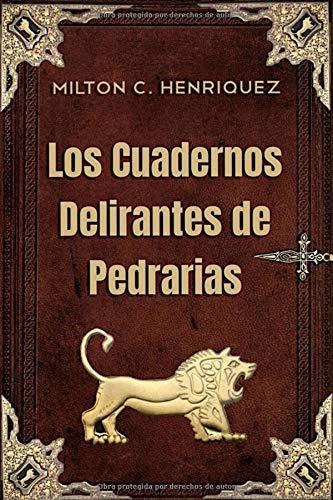 Los Cuadernos Delirantes de Pedrarias por Milton C. Henriquez