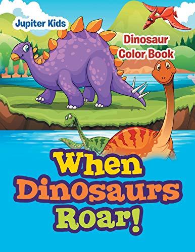 When Dinosaurs Roar!: Dinosaur Color Book