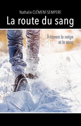 Couverture du livre La route du sang: À travers la neige et le sang