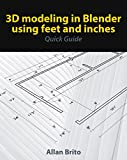 3D modeling in Blender using feet and inches: Quick Guide (English Edition)