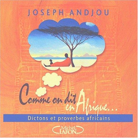 Comme on dit en Afrique... : Dictons et proverbes africains par Joseph Andjou