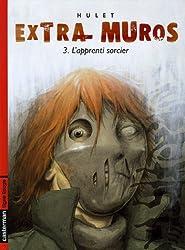 Extra-muros, Tome 3 : L'apprenti sorcier