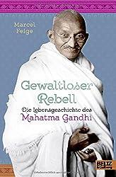 Gewaltloser Rebell. Die Lebensgeschichte des Mahatma Gandhi: Mit Fotos