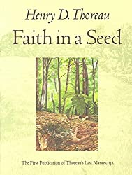 [(Faith in a Seed : The Dispersion of Seeds and Other Late Natural History Writings)] [By (author) Henry David Thoreau ] published on (April, 1996)