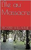 L'Île au Massacre wikisource.org/w/index/.php?search=L'^le+ au+ Massacre+ Prosper+ Willaume+ (Montréal+ 1928) $title= Spécial:Recherche$fulltext= 1$searchToken= ... 7nr74lwjvwasqvagdoh7s34n (French Edition)