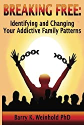 Breaking Free: How To Identify and Change Your Addictive Family Patterns