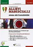 Concorso allievi marescialli arma dei carabinieri. Manuale di preparazione per il reclutamento degli allievi marescialli carabinieri
