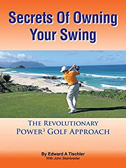 Secrets of Owning Your Swing: The Revolutionary Power3 Golf Approach (English Edition)