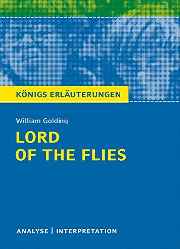 Lord of the Flies (Herr der Fliegen) von William Golding.: Textanalyse und Interpretation mit ausführlicher Inhaltsangabe und Abituraufgaben mit Lösungen (Königs Erläuterungen)