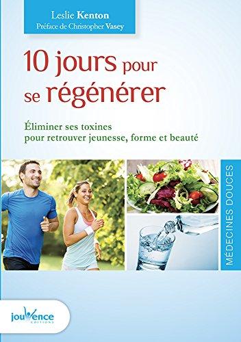 10 jours pour se regénérer : Eliminer ses toxines pour retrouver jeunesse, forme et beauté