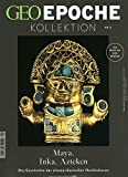 GEO Epoche KOLLEKTION / GEO Epoche Kollektion 09/2017 - Maya, Inka, Azteken - Michael Schaper