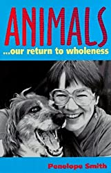 Animals: Our Return to Wholeness by Penelope Smith (1993-12-03)