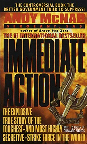 Immediate Action: The Explosive True Story of the Toughest--and Most Highly Secretive--Strike Forc e in the World by Andy McNab(1996-08-16)