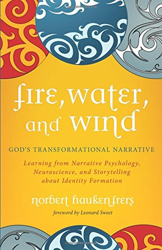 Fire, Water, and Wind: God's Transformational Narrative: Learning from Narrative Psychology, Neuroscience, and Storytelling About Identity Formation