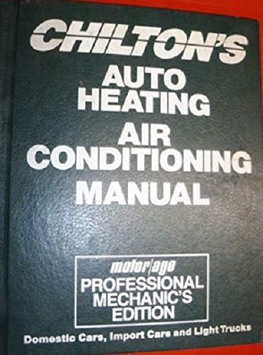 Chilton's Air Conditioning and Heating Manual/1991-93: Domestic Cars, Import Cars and Light Trucks