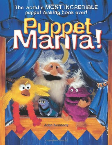 Puppet Mania!: The World's Most Incredible Puppet Making Book Ever! por John Kennedy