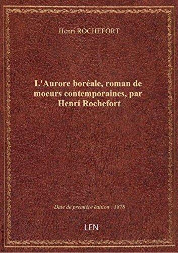 L'Aurore borale, roman demoeurscontemporaines, parHenriRochefort
