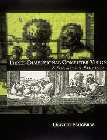 Three-Dimensional Computer Vision: A Geometric Viewpoint (Artificial Intelligence)