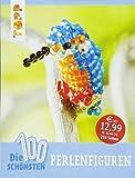 Die 100 schönsten Perlenfiguren: Kreative Ideen für die ganze Familie