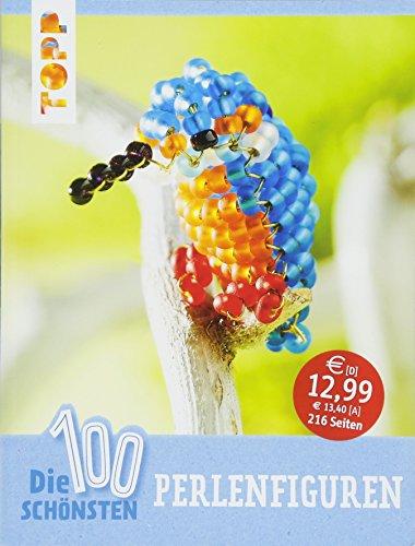 Die 100 schönsten Perlenfiguren: Kreative Ideen für die ganze Familie (Perlen Bücher)