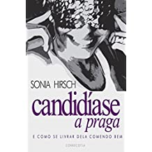 Candidíase, a praga: e como se livrar dela comendo bem (Portuguese Edition)