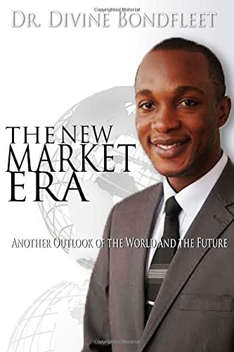 The New Market Era: Another Outlook of the World and the Future
