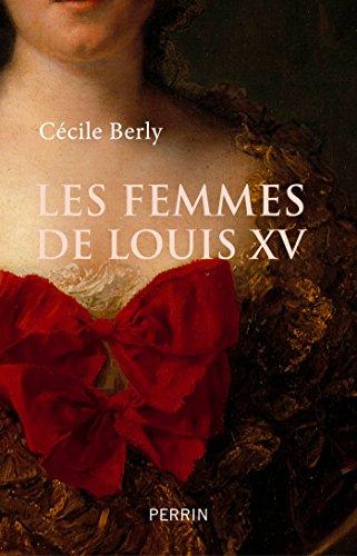 Les femmes de Louis XV - Berly CECILE (2018) sur Bookys