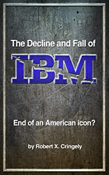 The Decline and Fall of IBM: End of an American Icon? (English Edition) von [Cringely, Robert]