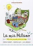 La mia Milano. Ediz. illustrata
