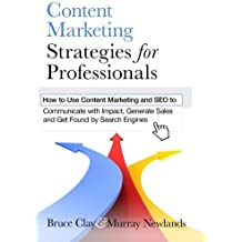 Content Marketing Strategies for Professionals: How to Use Content Marketing and SEO to Communicate with Impact, Generate Sales and Get Found by Search Engines by Bruce Clay (2013-12-23)