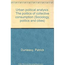 Urban political analysis: The politics of collective consumption (Sociology, politics, and cities)