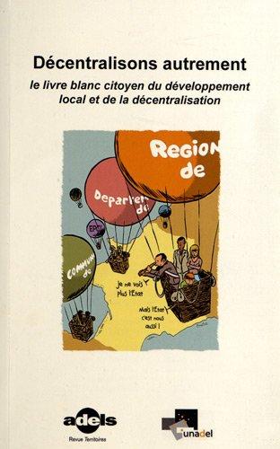 Décentralisons autrement : Le livre blanc citoyen du développement local et de la décentralisation
