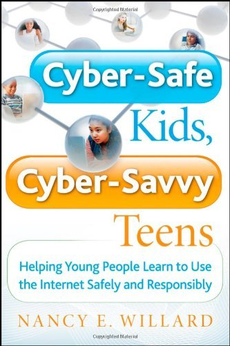 Cyber-Safe Kids, Cyber-Savvy Teens: Helping Young People Learn To Use the Internet Safely and Responsibly by Nancy E. Willard (2007-03-16)