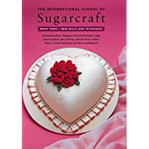 The International School of Sugarcraft: New Skills and Techniques, Book 3