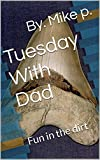Tuesday With Dad: Fun in the dirt (English Edition)