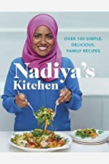 Nadiya's Kitchen: Discover Nadiya's favourite recipes. From our favourite Bake Off winner and author of Nadiya's Family Favourites Hardcover