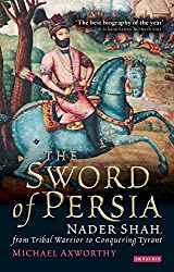 Sword of Persia: Nader Shah, from Tribal Warrior to Conquering Tyrant