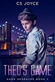 Theo's Game (Dark Reserves Series Book 1) by CS Joyce