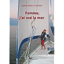 """Femme, j'ai osé la mer: Une femme et son voilier à la recherche de la """"Terre sans mal"""" (French Edition)"""