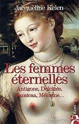 Les femmes éternelles : Antigone, Dulcinée, Nausicaa, Mélusine...